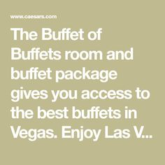 The Buffet of Buffets room and buffet package gives you access to the best buffets in Vegas. Enjoy Las Vegas buffets at Planet Hollywood, Rio, Harrah's and more.