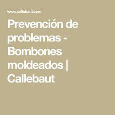 Prevención de problemas - Bombones moldeados   Callebaut