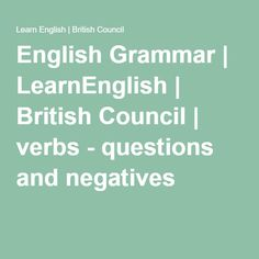 English Grammar | LearnEnglish | British Council | verbs - questions and negatives