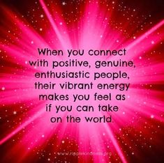 Lifehack - When you connect with positive, genuine, enthusiastic people  #Energy, #Positive