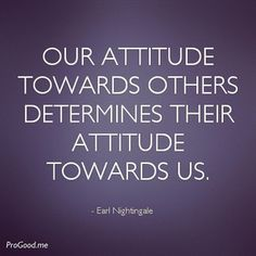 You RECEIVE what you PROJECT and what your BELIEFS and ATTITUDES ARE!  Attitude=Perception!  Adopt a positive perception!