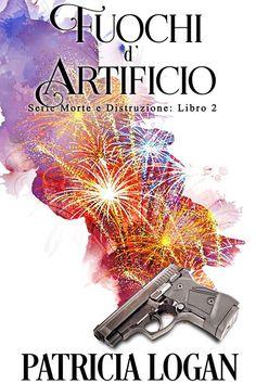 """In arrivo """" Fuochi d'artificio """", secondo libro della S erie: Morte e distruzione  di Patricia Logan .             Titolo:  Fuochi d'artif..."""
