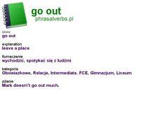 #phrasalverbs.pl, word: #go out, explanation: leave a place, translation: wychodzić, spotykać się z ludźmi