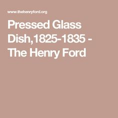 Pressed Glass Dish,1825-1835 - The Henry Ford