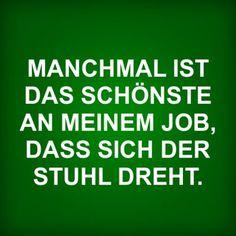 MANCHMAL IST DAS SCHÖNSTE AN MEINEM JOB, DASS SICH DER STUHL DREHT. | erdbeerlounge.de