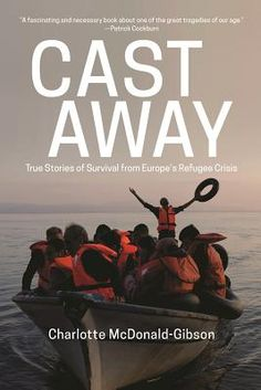 Cast Away: True Stories of Survival from Europe's Refugee Crisis by Charolette McDonald-Gibson. Click on the cover to see if the book is available at Freeport Community Library.