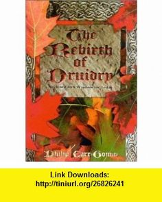 The Rebirth of Druidry Ancient Earth Wisdom for Today (9780007156658) Philip Carr-Gomm , ISBN-10: 0007156650  , ISBN-13: 978-0007156658 ,  , tutorials , pdf , ebook , torrent , downloads , rapidshare , filesonic , hotfile , megaupload , fileserve