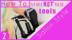 HOW TO: Store Your HOT Hair Tools Salon Style (SPRING CLEANING!)