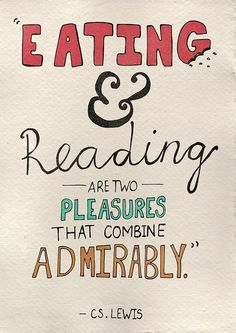 """""""Eating and reading are two pleasures that combine admirably"""" -C.S. Lewis."""