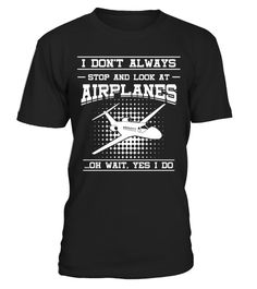 "# I Don't Always Stop And Look At Airplanes T-Shirt .  Special Offer, not available in shops      Comes in a variety of styles and colours      Buy yours now before it is too late!      Secured payment via Visa / Mastercard / Amex / PayPal      How to place an order            Choose the model from the drop-down menu      Click on ""Buy it now""      Choose the size and the quantity      Add your delivery address and bank details      And that's it!      Tags: This Airplanes Tee is awesome for…"
