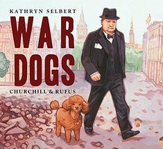 War Dogs: Churchill & Rufus by Kathryn Selbert https://www.amazon.com/dp/1580894151/ref=cm_sw_r_pi_dp_U_x_HBbZAb06B50K6