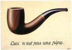 "Magritte - ""this is not a pipe"". Another one of my favorites."