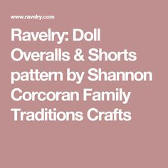 Ravelry: Doll Overalls & Shorts pattern by Shannon Corcoran Family Traditions Crafts
