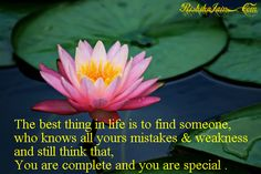 The best thing in life is to find someone, who knows all yours mistakes & weakness and still think that, You are complete and you are special . Motivational Thoughts, Inspirational Quotes, Weakness Quotes, Mistake Quotes, You Are Special, Clever Quotes, Special Quotes, All Quotes, Get To Know Me