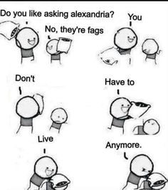 Happens whenever someone insults a band I listen to....lol no im kidding ahahhah...or am i 0.0 -.-
