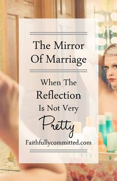 The Mirror Of Marriage: When The Reflection Is Not Very Pretty