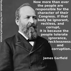 ~James Garfield quote Yep! Drain the swamp. Political terms should be limited so no one can garner power to affect the outcome, which should be for the electorate and not to the elected.