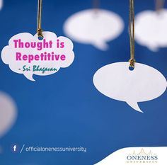 Thought is repetitive. -Sri Bhagavan