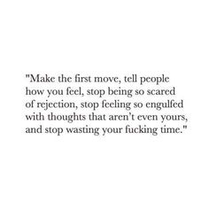 Make the first move and don't be afraid of rejection.. Sounds so easy but it's not...