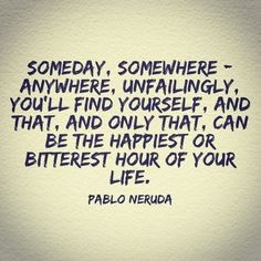 Told to us like it is -Pablo Neruda #quotes #inspiration #life