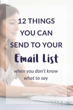 Don't know what to send to your email list? Check out this list of 12 things you can email your subscribers when you don't know what to say.