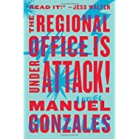 """Alex Awards for the 10 best adult books that appeal to teen audiences: """"The regional office is under attack!"""" by Manuel Gonzales. Click on the image to place a hold on this title, in the Logan Library catalog."""