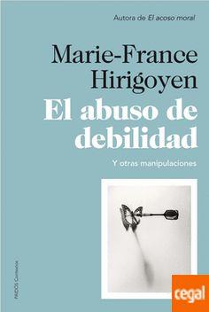 El abuso de debilidad y otras manipulaciones / Marie-France Hirigoyen Moral, Texts, Books To Read, Reading, Psicologia, Author, December