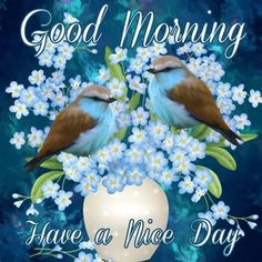Good Morning Have A Nice Day Image With Birds morning good morning morning quotes good morning quotes morning quote good morning quote…