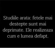 Fetele destepte realizeaza cum e lumea defapt... I Hate My Life, Let Me Down, Morality, Adolescence, True Words, Woman Quotes, True Quotes, Make You Feel, Feel Better