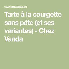 Tarte à la courgette sans pâte (et ses variantes) - Chez Vanda