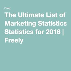The Ultimate List of Marketing Statistics for 2016 | Freely