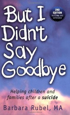 But I Didn't Say Goodbye: Helping Children and Families After a Suicide by Barbara Rubel. #suicide #children #suicideprevention