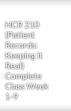 """Read """"HCR 210 (Patient Records: Keeping it Real) Complete Class Week 1-9"""" #wattpad #mystery-thriller  Visit Now for Complete Course: www.homework-aid.com"""