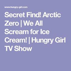 Secret Find! Arctic Zero | We All Scream for Ice Cream! | Hungry Girl TV Show
