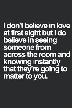 But I believe in like at first sight.  Don't let yourself love someone that you don't like.