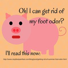 Learn more here: http://www.stopfeetpainfast.com/blog/post/getting-rid-of-summer-foot-odor.html