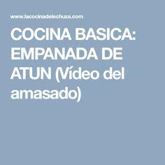 COCINA BASICA: EMPANADA DE ATUN (Vídeo del amasado)