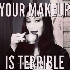 "Goth:  #Hair & #Makeup ~ ""Your makeup is terrible."""