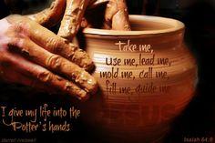 Isaiah 64:8 - My birthday prayer . . . Take me, use me, lead me, call me, fill me, guide me ~<3