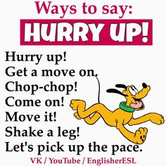 Ways to say: Hurry Up!