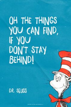 Oh the things you can find, if you don't stay behind! -...  #powerful #quotes #inspirational #words