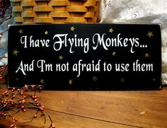 Haha!  (I have a broom, too.)  Flying Monkeys Wood Sign Wizard of Oz Primitive Painted. Etsy.