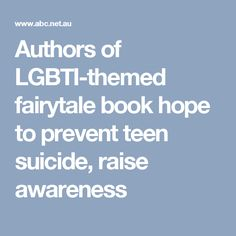 Authors of LGBTI-themed fairytale book hope to prevent teen suicide, raise awareness