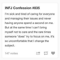 INFJ Confession - this is not 100% true for me, but I can definitely relate. I like caring for people, but sometimes I'd like for someone to want to help me with my problems and not be fake about it, and not just because I asked them to. At the same time I'd just rather not talk about it.