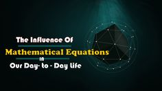 The Influence Of Mathematical Equations In Our Day-To-Day Life