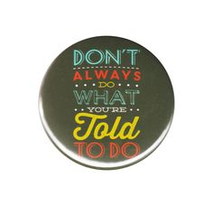 Don t Always Do What You re Told To Do Pinback Button Badge Pin Rebel Attitude