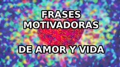 FRASES MOTIVADORAS DE AMOR Y VIDA | #frasesdeamor