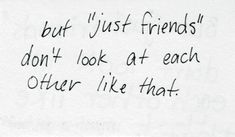 but 'just friends' don't look at each other like that || bestfriend quote, best guy friend, best girl friend || I like you