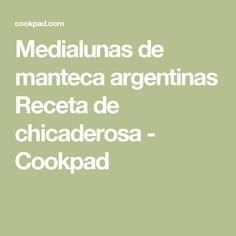 Medialunas de manteca argentinas Receta de chicaderosa - Cookpad