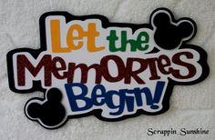 DISNEY LET THE MEMORIES BEGIN Scrapbook Page Paper Piece Die Cut Title - SSFFDeb #Handmade